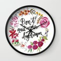 Don't Quit Your Day Dream - Floral Watercolor and Calligraphy  Wall Clock