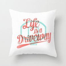 Life Is a Driveway Throw Pillow