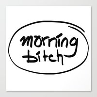 morning bitch Canvas Print