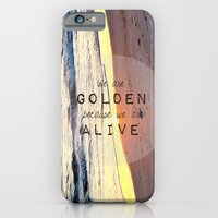 iPhone & iPod Case featuring We Are Golden Because We Are Alive by savannarose
