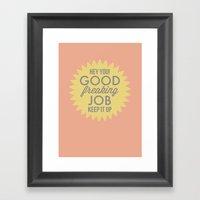 Good Job.  Keep It Up Framed Art Print