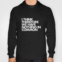 I THINK THEREFORE WE HAVE NOTHING IN COMMON Hoody