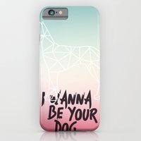 I Wanna Be Your Dog iPhone 6 Slim Case