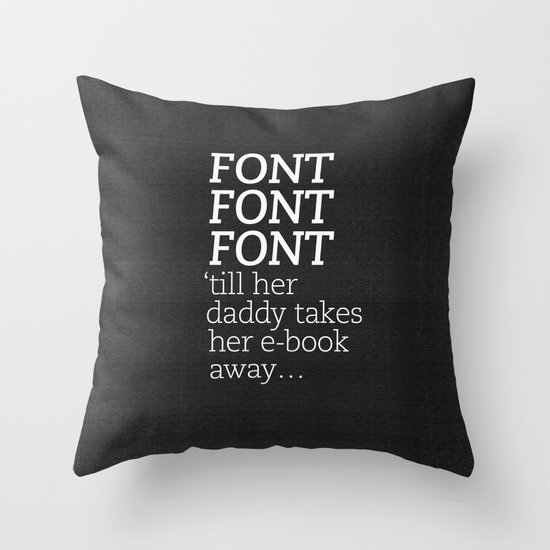Font Font Font 'till her daddy takes her e-book away Throw Pillow
