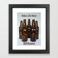 Make Life More Beerable! Framed Art Print