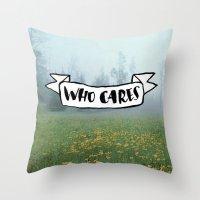 Who Cares Throw Pillow