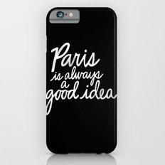 Paris Is Always a Good Idea v2 iPhone 6 Slim Case