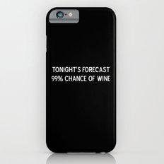 Tonight's forecast: 99% chance of wine iPhone 6 Slim Case