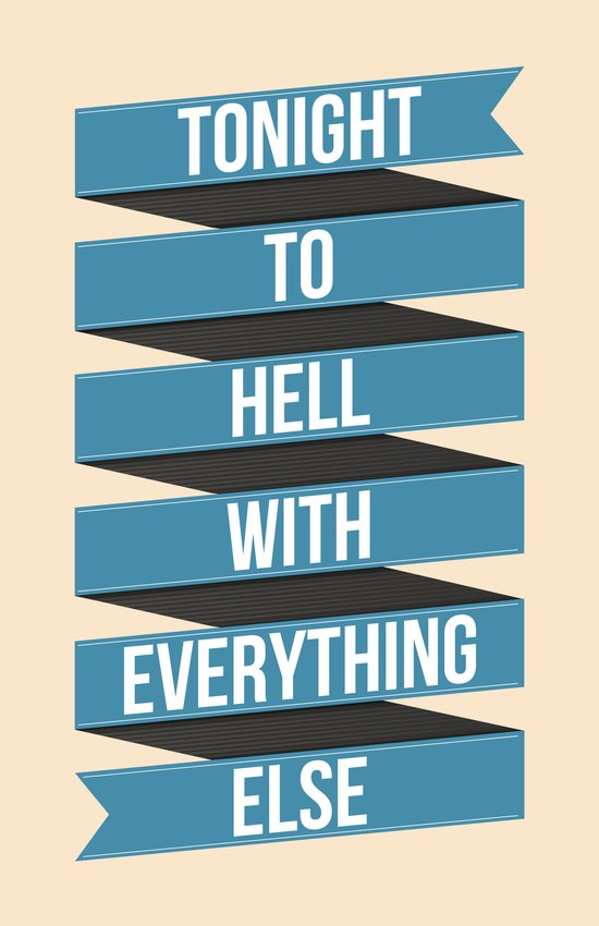 Tonight To Hell With Everything Else Art Print
