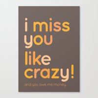 I miss you like crazy Canvas Print