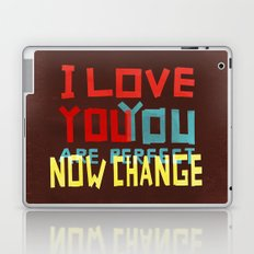 I LOVE YOU YOU ARE PERFECT NOW CHANGE Laptop & iPad Skin