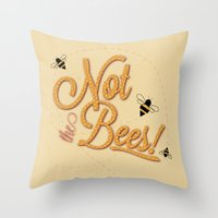 Not The Bees Throw Pillow