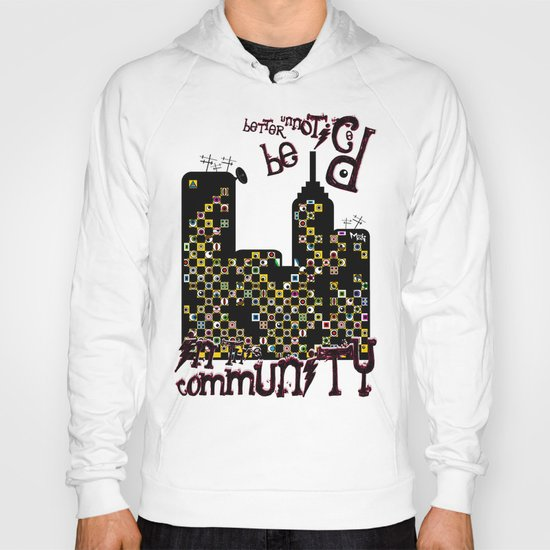 ...BETTER BE UNNOTICED IN THIS COMMUNITY... Hoody