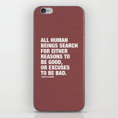 All Human Beings Search for Either Reasons to be Good or Excuses to be Bad. iPhone & iPod Skin