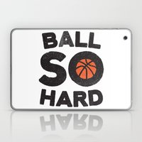 Ball So Hard Laptop & iPad Skin