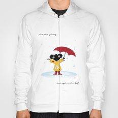 Rain, Rain Go Away... Come Again Another Day... Hoody