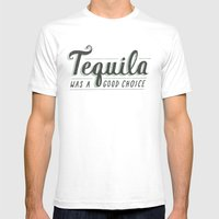 Tequila Was a Good Choice Mens Fitted Tee White SMALL