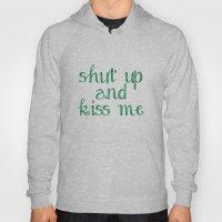 Shut Up And Kiss Me Hoody