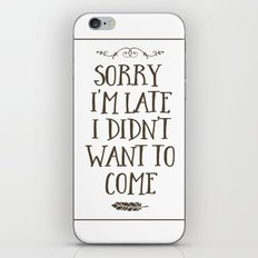 Sorry I'm Late I Didn't Want to Come iPhone & iPod Skin
