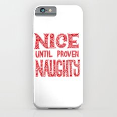 Nice until proven naughty iPhone 6 Slim Case
