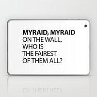 MYRAID, MYRAID  ON THE WALL,  WHO IS THE FAIREST OF THEM ALL? Laptop & iPad Skin
