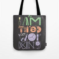 Tired of Working Tote Bag