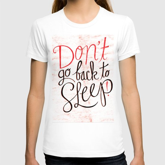 Don't Go Back To Sleep! T-shirt