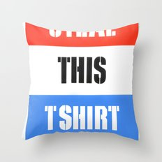 Steal This T Shirt Throw Pillow