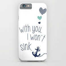 With You I Wont Sink Slim Case iPhone 6s
