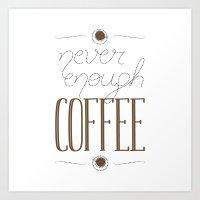 It's Never Enough Coffee… Art Print