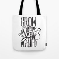 Grow Where You Are Plant… Tote Bag