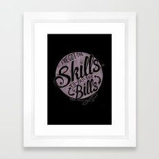 Skill To Pay The Bills Framed Art Print