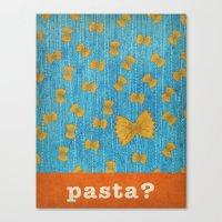 Pasta? Canvas Print