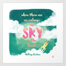 When there are no ceilings the sky is the limit Art Print