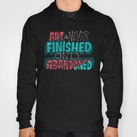 Art is Never Finished Only Abandoned   Hoody