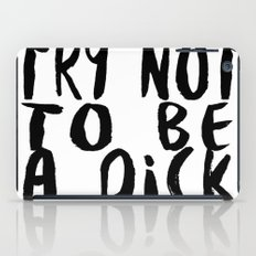Try Not To Be A Dick iPad Case
