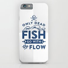 Only the dead fish go with the flow Slim Case iPhone 6s