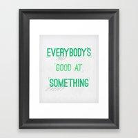 Everybody's Good At Some… Framed Art Print