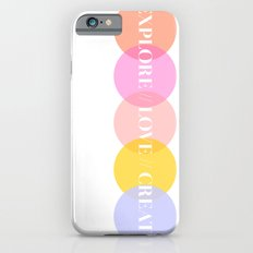 EXPLORE // LOVE // CREATE Slim Case iPhone 6s