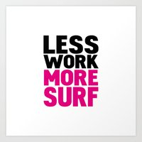 Less work more surf Art Print