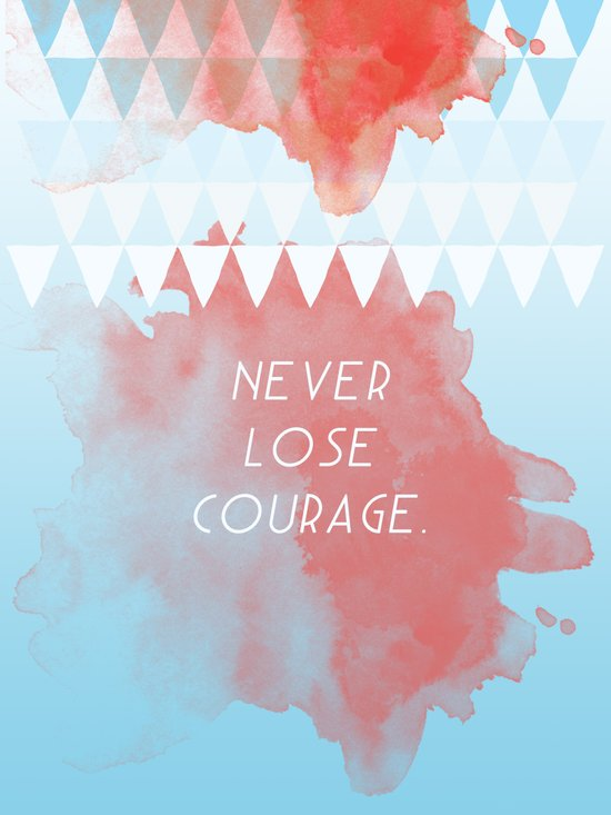 Never lose courage Art Print