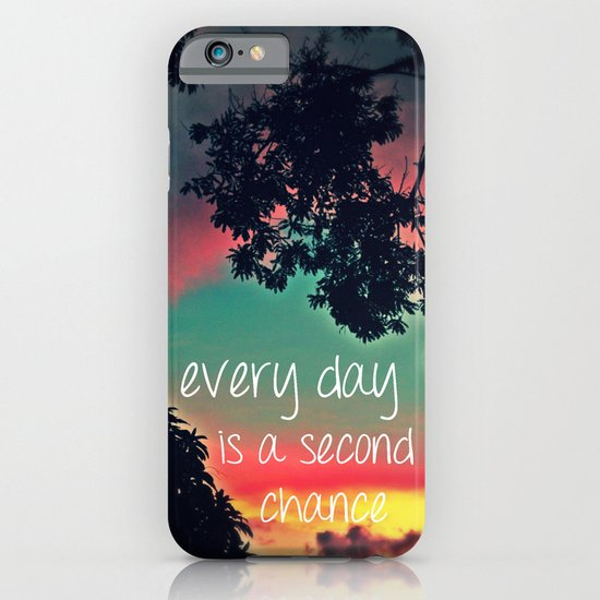 Every day is a second chance! iPhone & iPod Case