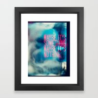 IT'S SOMETHING Framed Art Print