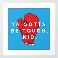 Toughen Up Kid Art Print