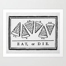 Eat, or Die Art Print