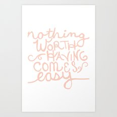 Nothing Worth Having Comes Easy Quote Poster Art Print