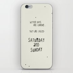 Better days are coming. They are called: Saturday and Sunday iPhone & iPod Skin