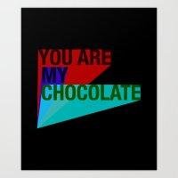 YOU ARE MY CHOCOLATE Art Print