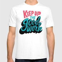 Keep Up The -good- Work. Mens Fitted Tee White SMALL