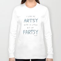 I like my artsy with a little bit of fartsy Long Sleeve T-shirt